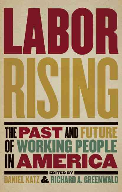 Labor Rising By Greenwald, Richard/ Katz, Daniel